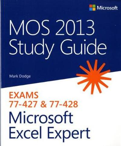 MOS 2013 Study Guide for Microsoft Excel Expert - Mark Dodge