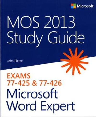 MOS 2013 Study Guide for Microsoft Word Expert - John Pierce