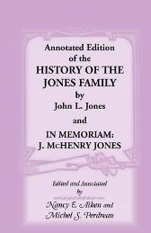 Annotated Edition of the History of the Jones Family by John L. Jones And, in Memoriam - John L Jones Nancy E Aiken Michel S Perdreau