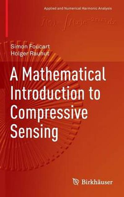 A Mathematical Introduction to Compressive Sensing - Simon Foucart