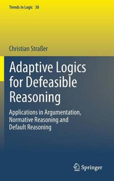 Adaptive Logics for Defeasible Reasoning - Christian Strasser