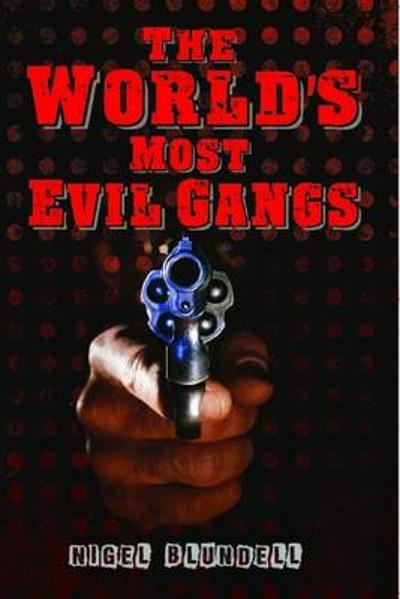 World's Most Evil Gangs - Nigel Blundell