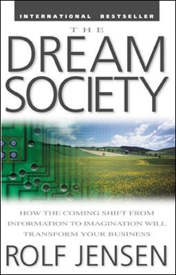 The Dream Society: How the Coming Shift from Information to Imagination Will Transform Your Business - Rolf Jensen