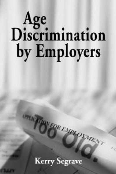 Age Discrimination by Employers in 20th Century America - Kerry Segrave