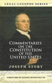 Commentaries on the Constitution of the United States - Joseph Story Kermit Roosevelt III