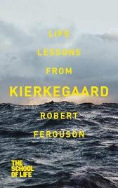Life lessons from Kierkegaard - Robert Ferguson The School of Life