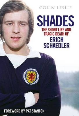 Shades - the Short Life and Tragic Death of Erich Schaedler - Colin Leslie