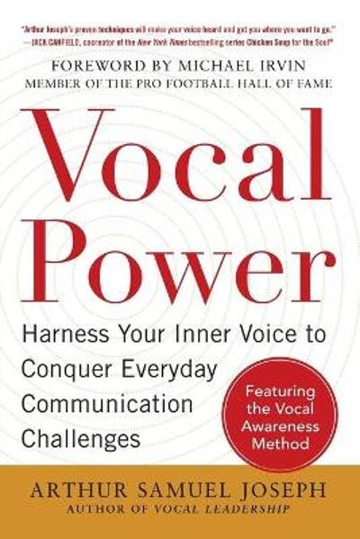 Vocal Power: Harness Your Inner Voice to Conquer Everyday Communication Challenges, with a foreword by Michael Irvin - Arthur Samuel Joseph
