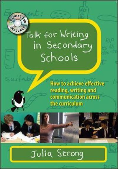 Talk for Writing in Secondary Schools: How to Achieve Effective Reading, Writing and Communication Across the Curriculum, with DVD - Julia Strong