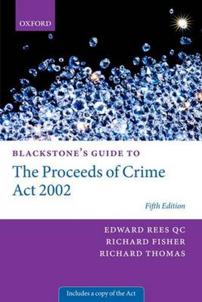 Blackstone's Guide to the Proceeds of Crime Act 2002 - Edward Rees
