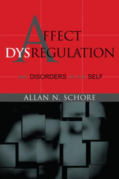 Affect Dysregulation and Disorders of the Self - Allan N. Schore