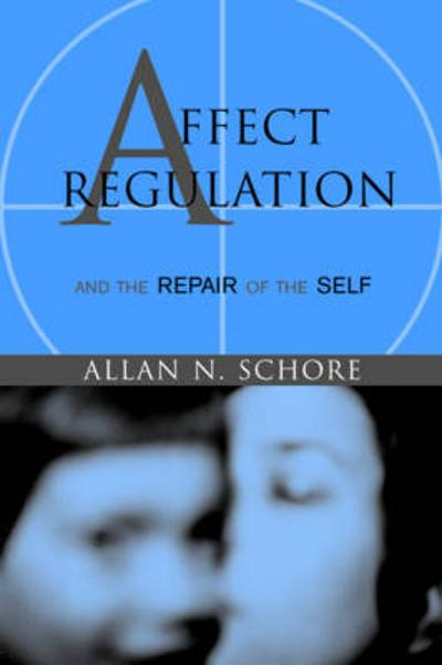 Affect Regulation and the Repair of the Self - Allan N. Schore