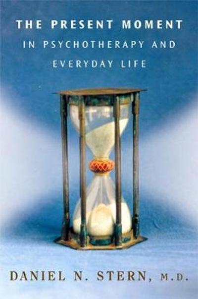 The Present Moment in Psychotherapy and Everyday Life - Daniel N. Stern