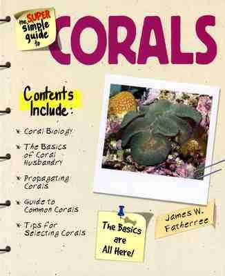 The Super Simple Guide to Corals - Jim Fatherree