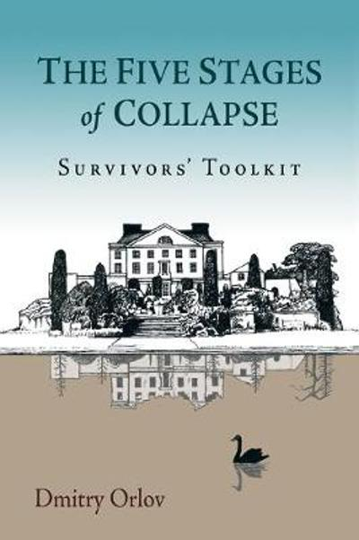 The Five Stages of Collapse - Dmitry Orlov