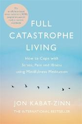 Full Catastrophe Living, Revised Edition - Jon Kabat-Zinn