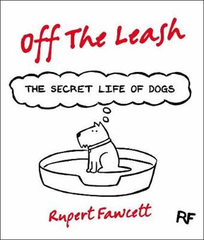 Off The Leash: The Secret Life of Dogs - Rupert Fawcett