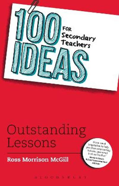 100 Ideas for Secondary Teachers: Outstanding Lessons - Ross Morrison McGill