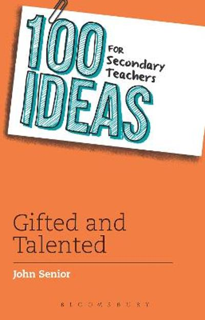 100 Ideas for Secondary Teachers: Gifted and Talented - John Senior
