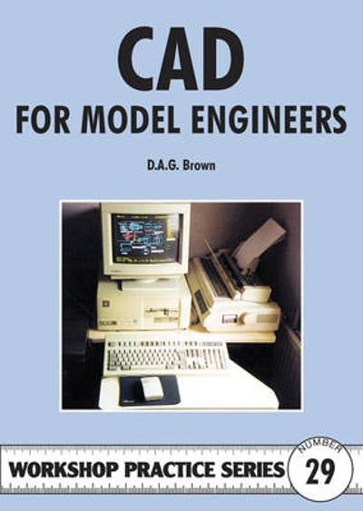 C.A.D for Model Engineers - D.A.G. Brown