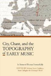 City, Chant, and the Topography of Early Music - Michael Scott Cuthbert Sean Gallagher Christoph Wolff