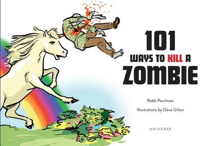 101 Ways to Kill a Zombie - Robb Pearlman