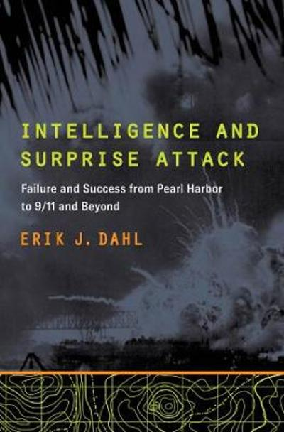 Intelligence and Surprise Attack - Erik J. Dahl