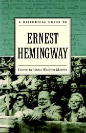 A Historical Guide to Ernest Hemingway - Linda Wagner-Martin