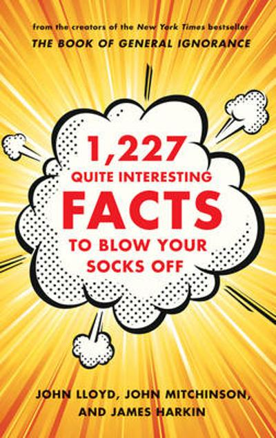 1,227 Quite Interesting Facts to Blow Your Socks Off - John Lloyd