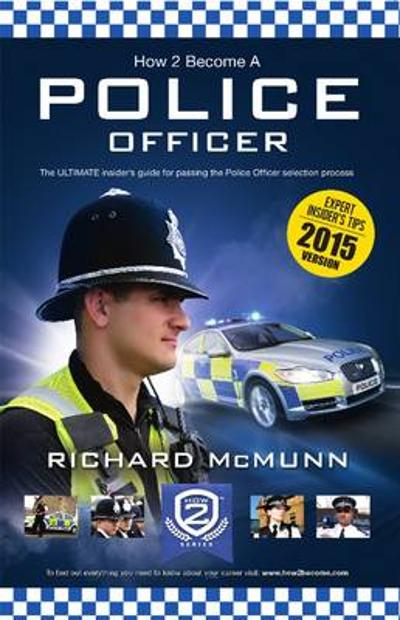 How to Become a Police Officer - The ULTIMATE Guide to Passing the Police Selection Process (NEW Core Competencies) - Richard McMunn