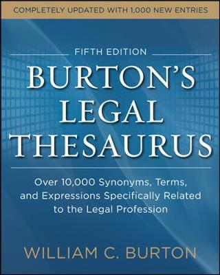 Burtons Legal Thesaurus 5th edition: Over 10,000 Synonyms, Terms, and Expressions Specifically Related to the Legal Profession - William Burton