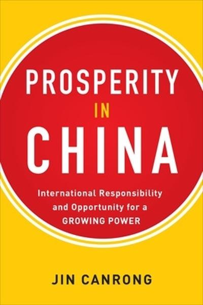Prosperity in China:  International Responsibility and Opportunity for a Growing Power - Jin Canrong