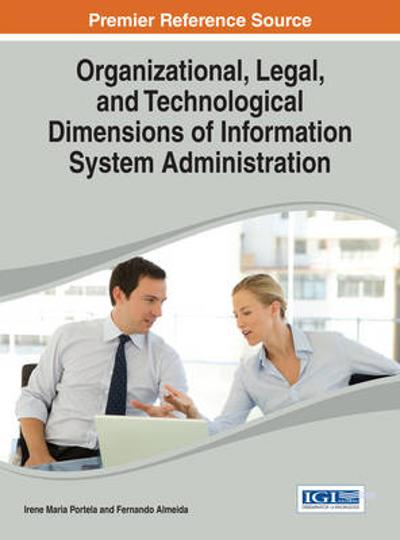 Organizational, Legal, and Technological Dimensions of Information System Administation - Irene Maria Portela