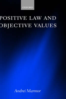 Positive Law and Objective Values - Andrei Marmor