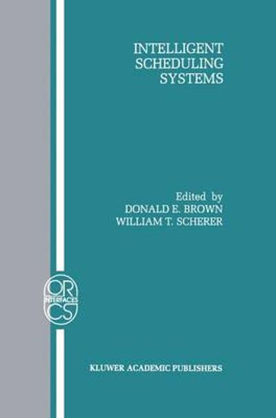 Intelligent Scheduling Systems - Donald E. Brown