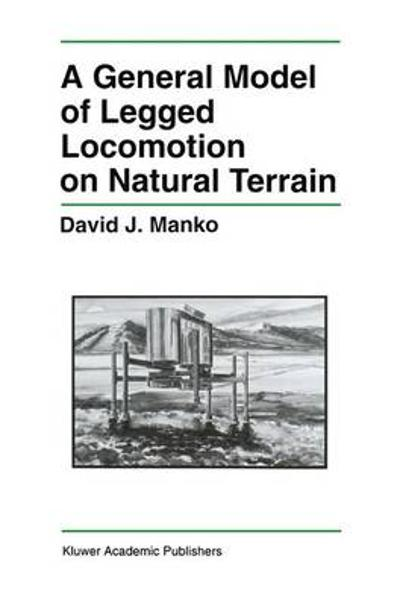 A General Model of Legged Locomotion on Natural Terrain - David J. Manko
