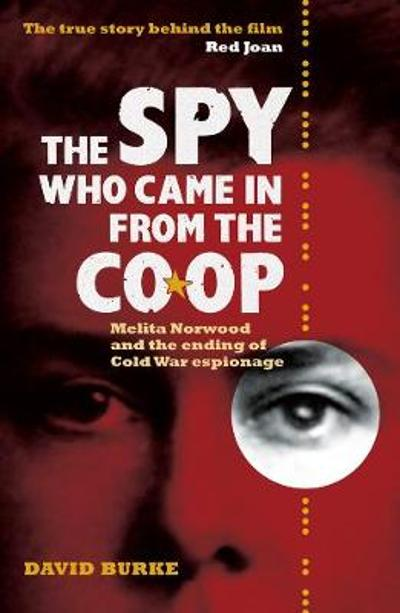 The Spy Who Came In From the Co-op - Melita Norwood and the Ending of Cold War Espionage - David Burke