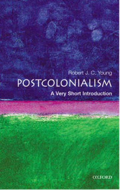 Postcolonialism: A Very Short Introduction - Robert J. C. Young