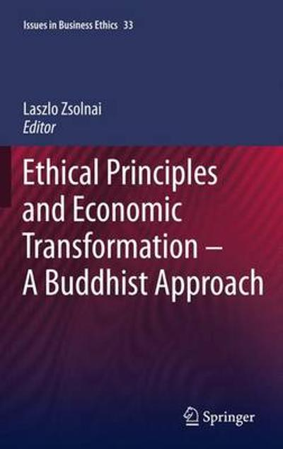 Ethical Principles and Economic Transformation - A Buddhist Approach - Laszlo Zsolnai