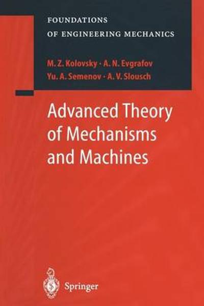 Advanced Theory of Mechanisms and Machines - M. Z. Kolovsky
