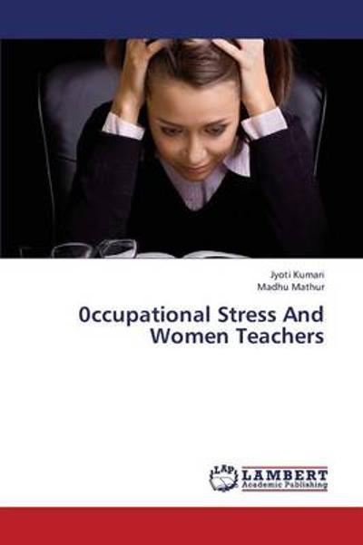 0ccupational Stress and Women Teachers - Kumari Jyoti