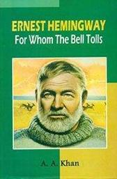 Ernest Hemingway: for Whom the Bell Tolls - A. A. Khan