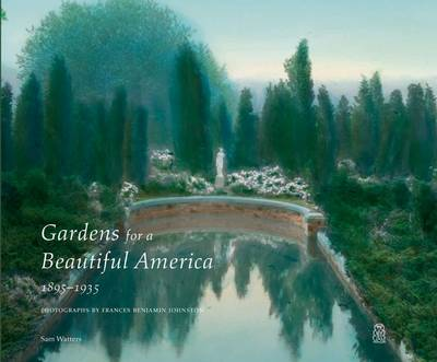 Gardens for a Beautiful America 1895 - 1935 - Sam Watters
