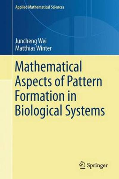Mathematical Aspects of Pattern Formation in Biological Systems - Juncheng Wei