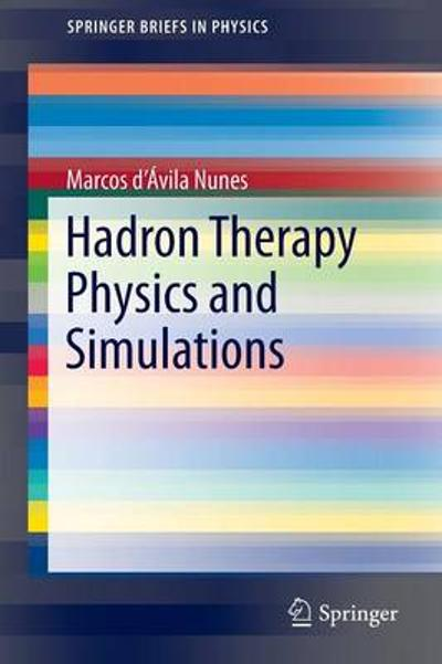Hadron Therapy Physics and Simulations - Marcos d'Avila Nunes