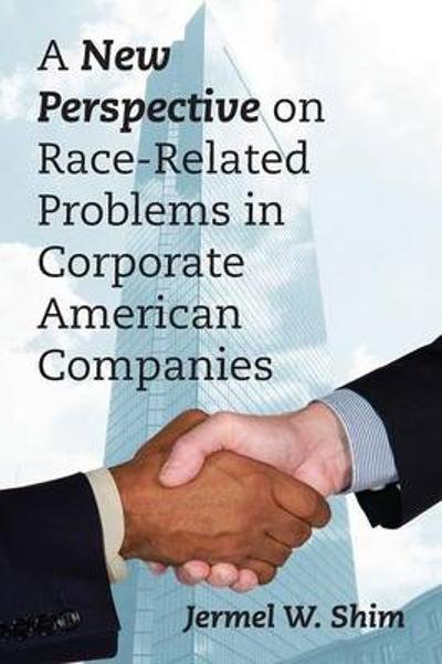 A New Perspective on Race-Related Problems in Corporate American Companies - Jermel W Shim