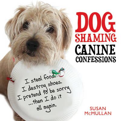 Dog Shaming - Canine Confessions - Susan McMullan