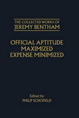 The Collected Works of Jeremy Bentham: Official Aptitude Maximized, Expense Minimized - Jeremy Bentham