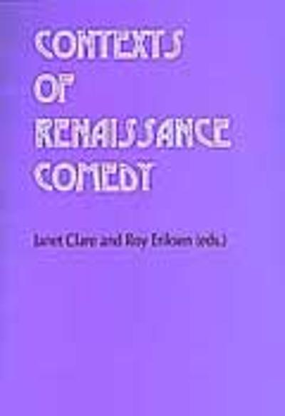 Contexts of Renaissance comedy - Janet Clare