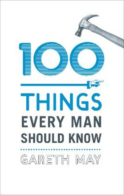 100 Things Every Man Should Know - Gareth May